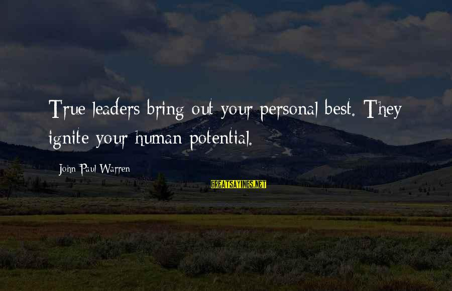 Ignite Motivational Sayings By John Paul Warren: True leaders bring out your personal best. They ignite your human potential.