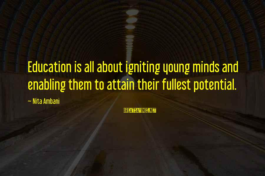Igniting Minds Sayings By Nita Ambani: Education is all about igniting young minds and enabling them to attain their fullest potential.