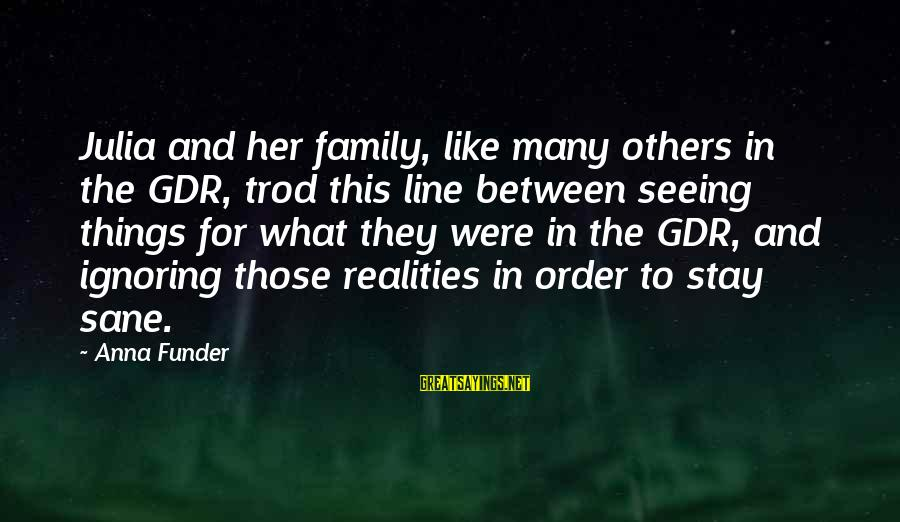Ignoring Your Family Sayings By Anna Funder: Julia and her family, like many others in the GDR, trod this line between seeing
