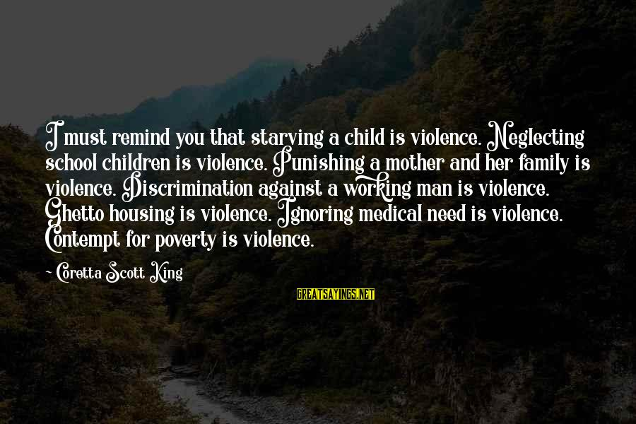 Ignoring Your Family Sayings By Coretta Scott King: I must remind you that starving a child is violence. Neglecting school children is violence.
