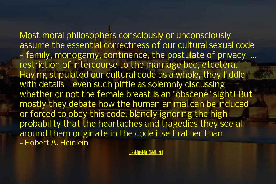 Ignoring Your Family Sayings By Robert A. Heinlein: Most moral philosophers consciously or unconsciously assume the essential correctness of our cultural sexual code