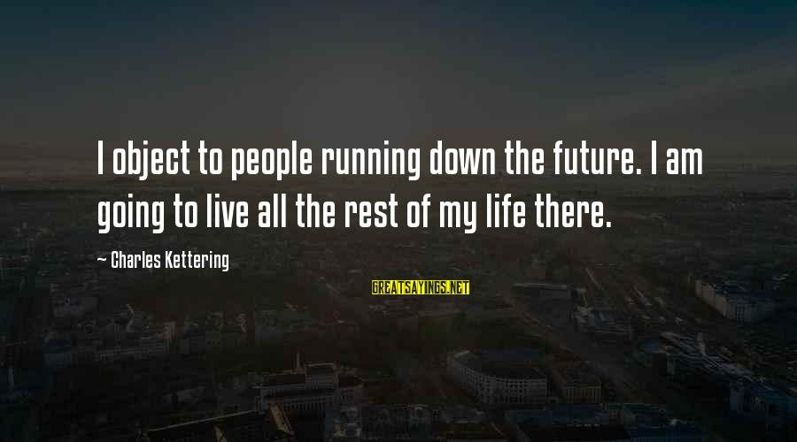 Ik Tera Sahara Sayings By Charles Kettering: I object to people running down the future. I am going to live all the