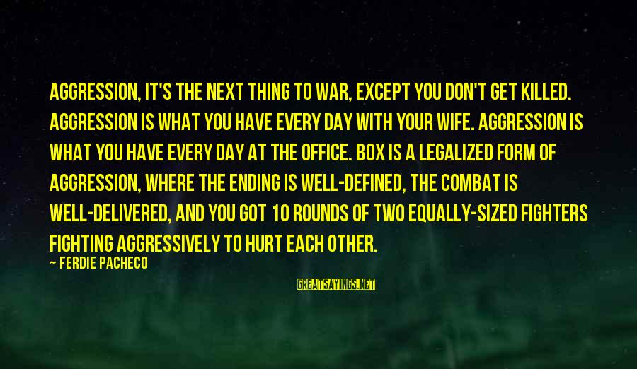 Ik Tera Sahara Sayings By Ferdie Pacheco: Aggression, it's the next thing to war, except you don't get killed. Aggression is what