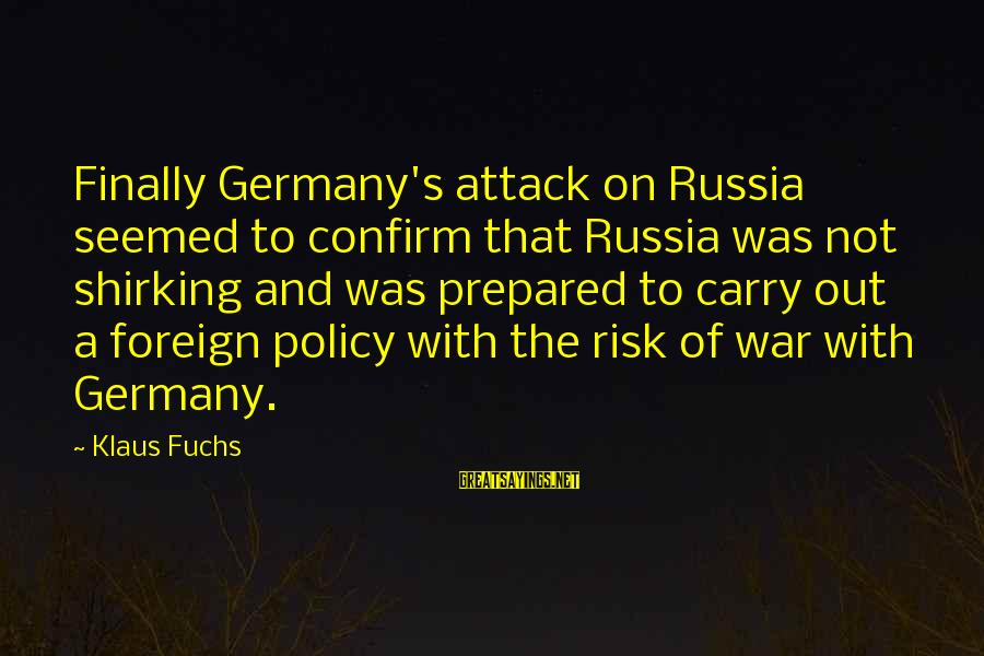 Ik Tera Sahara Sayings By Klaus Fuchs: Finally Germany's attack on Russia seemed to confirm that Russia was not shirking and was