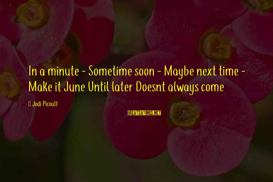 Il Divo Sayings By Jodi Picoult: In a minute - Sometime soon - Maybe next time - Make it June Until