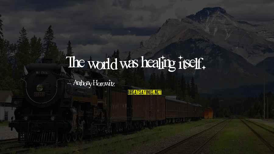 Iliad Fagles Sayings By Anthony Horowitz: The world was healing itself.