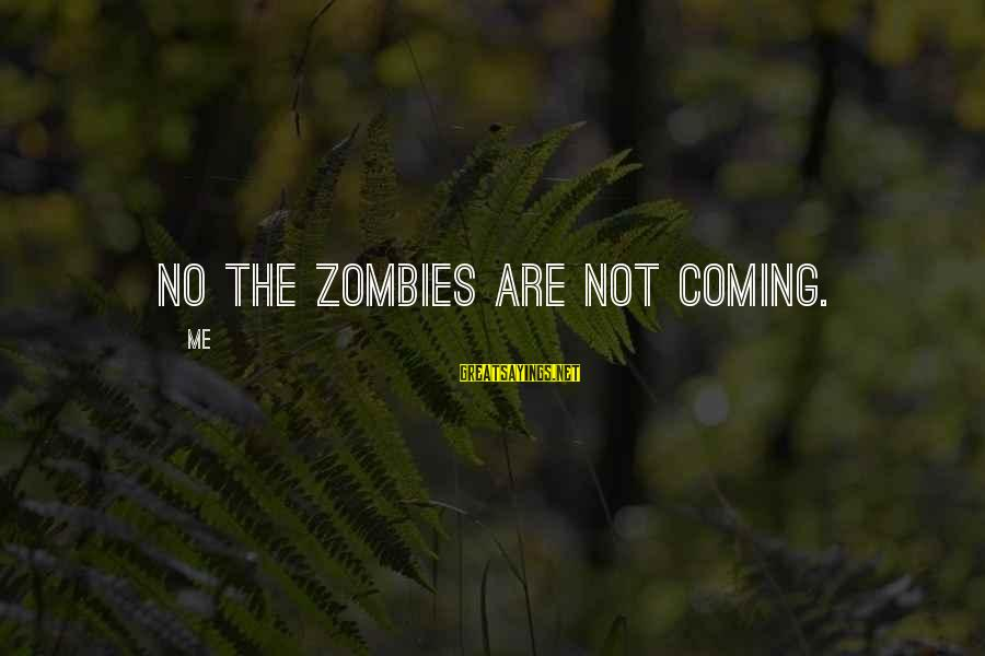 Iliad Fagles Sayings By Me: No the zombies are not coming.