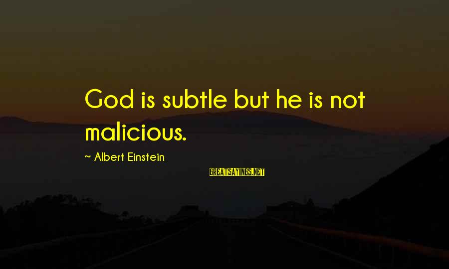 Iliums Sayings By Albert Einstein: God is subtle but he is not malicious.