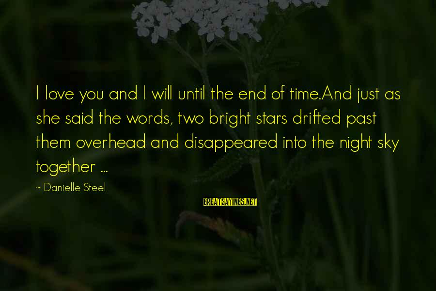 I'll Love You Until The End Sayings By Danielle Steel: I love you and I will until the end of time.And just as she said