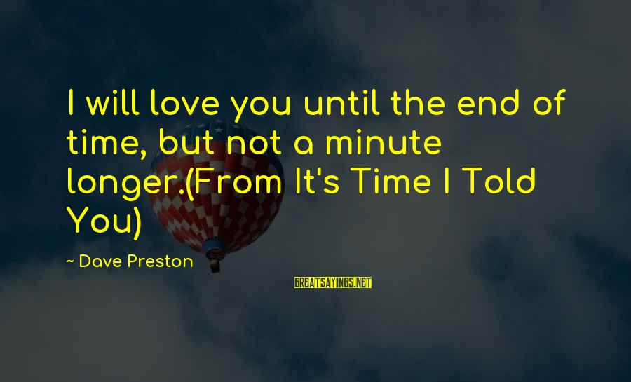 I'll Love You Until The End Sayings By Dave Preston: I will love you until the end of time, but not a minute longer.(From It's