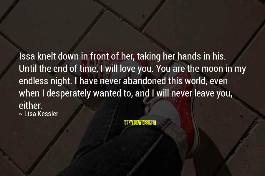 I'll Love You Until The End Sayings By Lisa Kessler: Issa knelt down in front of her, taking her hands in his. Until the end