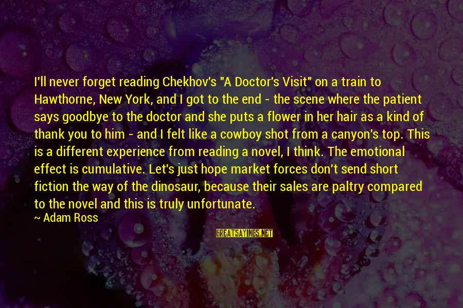"""I'll Never Forget Him Sayings By Adam Ross: I'll never forget reading Chekhov's """"A Doctor's Visit"""" on a train to Hawthorne, New York,"""