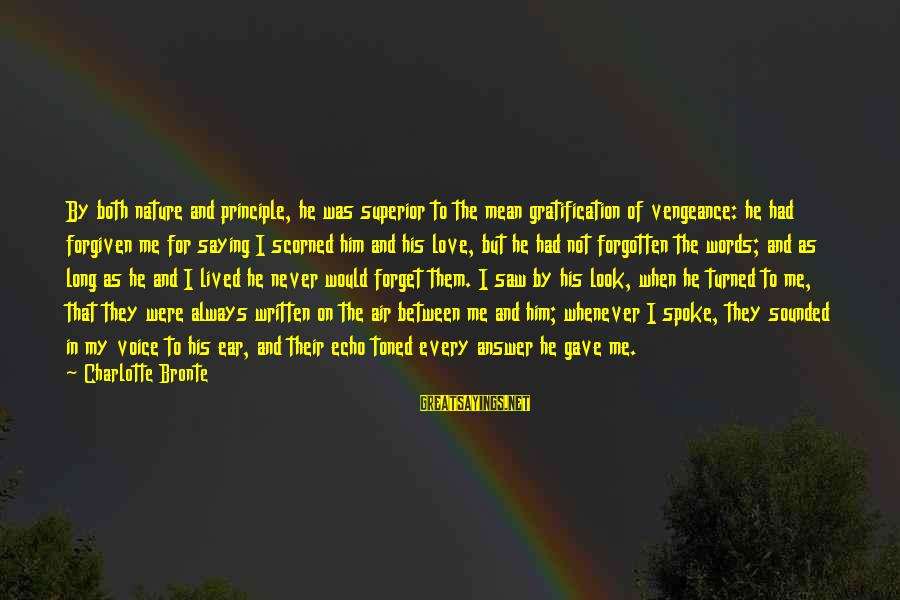 I'll Never Forget Him Sayings By Charlotte Bronte: By both nature and principle, he was superior to the mean gratification of vengeance: he