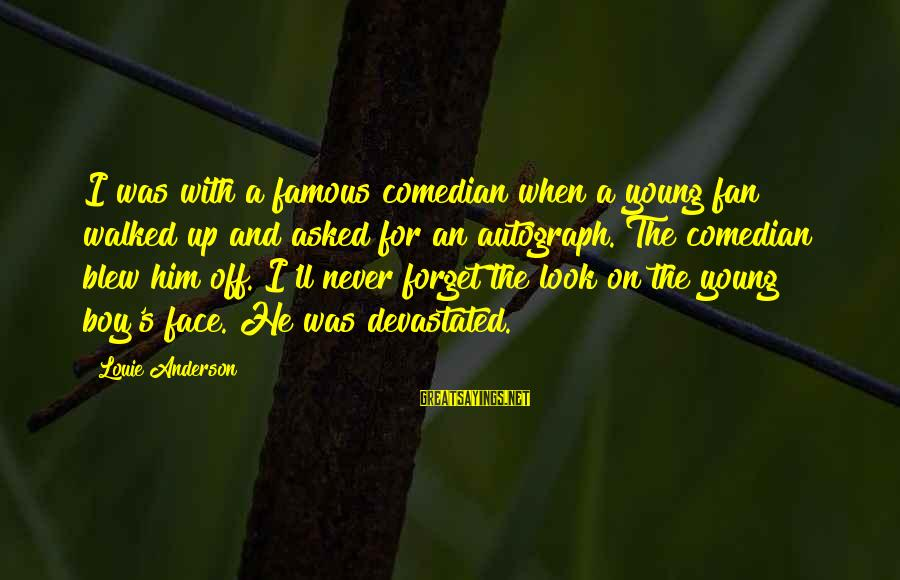 I'll Never Forget Him Sayings By Louie Anderson: I was with a famous comedian when a young fan walked up and asked for