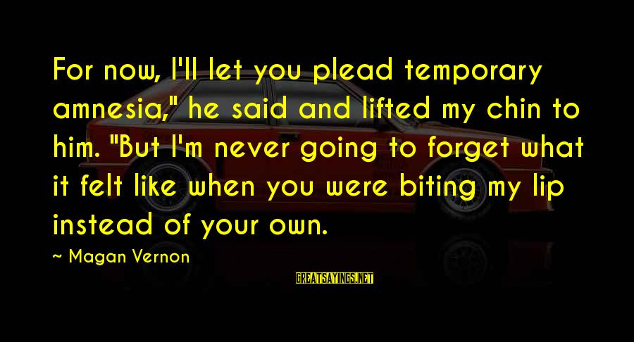 """I'll Never Forget Him Sayings By Magan Vernon: For now, I'll let you plead temporary amnesia,"""" he said and lifted my chin to"""