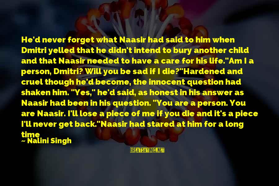 I'll Never Forget Him Sayings By Nalini Singh: He'd never forget what Naasir had said to him when Dmitri yelled that he didn't