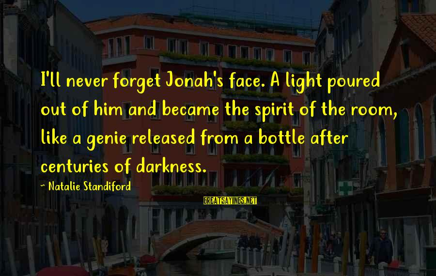 I'll Never Forget Him Sayings By Natalie Standiford: I'll never forget Jonah's face. A light poured out of him and became the spirit