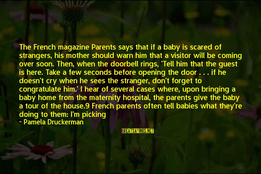 I'll Never Forget Him Sayings By Pamela Druckerman: The French magazine Parents says that if a baby is scared of strangers, his mother