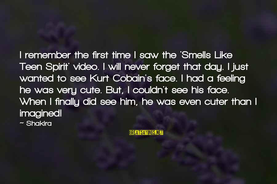 I'll Never Forget Him Sayings By Shakira: I remember the first time I saw the 'Smells Like Teen Spirit' video. I will