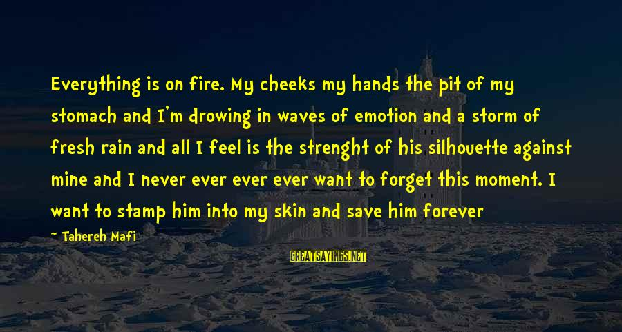 I'll Never Forget Him Sayings By Tahereh Mafi: Everything is on fire. My cheeks my hands the pit of my stomach and I'm