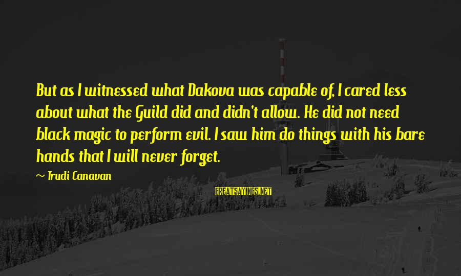 I'll Never Forget Him Sayings By Trudi Canavan: But as I witnessed what Dakova was capable of, I cared less about what the