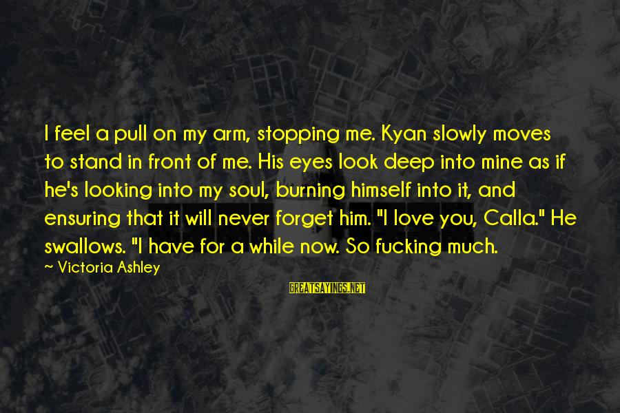 I'll Never Forget Him Sayings By Victoria Ashley: I feel a pull on my arm, stopping me. Kyan slowly moves to stand in