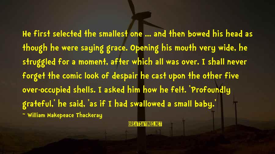 I'll Never Forget Him Sayings By William Makepeace Thackeray: He first selected the smallest one ... and then bowed his head as though he