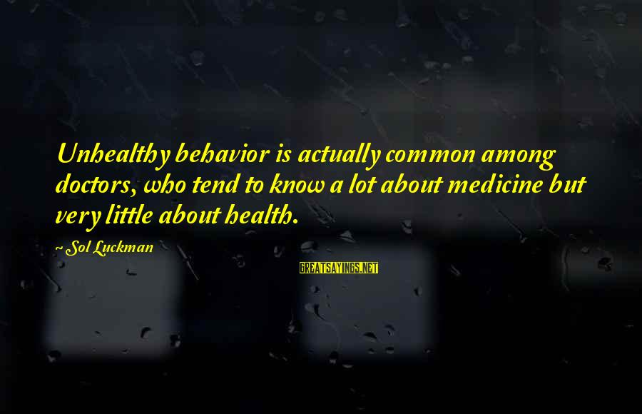 Illness Funny Sayings By Sol Luckman: Unhealthy behavior is actually common among doctors, who tend to know a lot about medicine