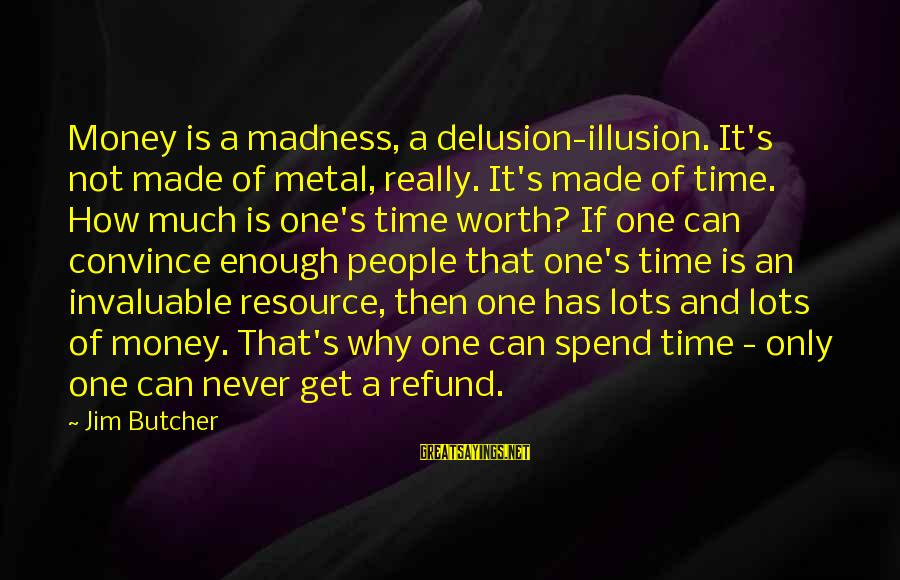 Illusion And Delusion Sayings By Jim Butcher: Money is a madness, a delusion-illusion. It's not made of metal, really. It's made of
