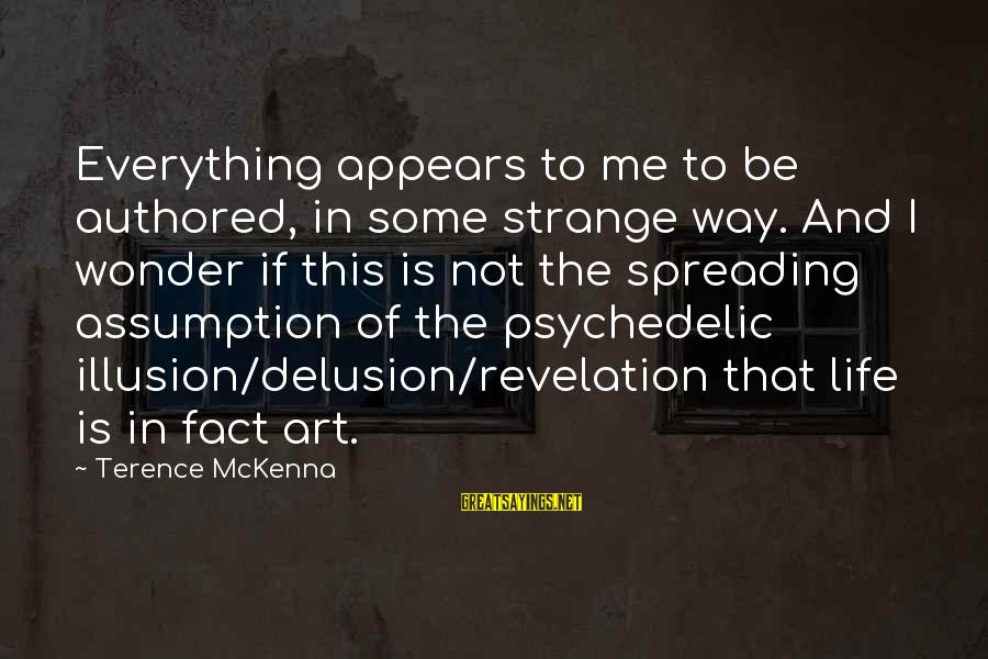 Illusion And Delusion Sayings By Terence McKenna: Everything appears to me to be authored, in some strange way. And I wonder if