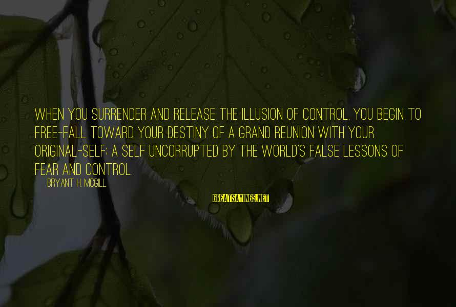 Illusion Of Control Sayings By Bryant H. McGill: When you surrender and release the illusion of control, you begin to free-fall toward your