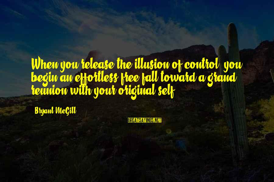 Illusion Of Control Sayings By Bryant McGill: When you release the illusion of control, you begin an effortless free-fall toward a grand