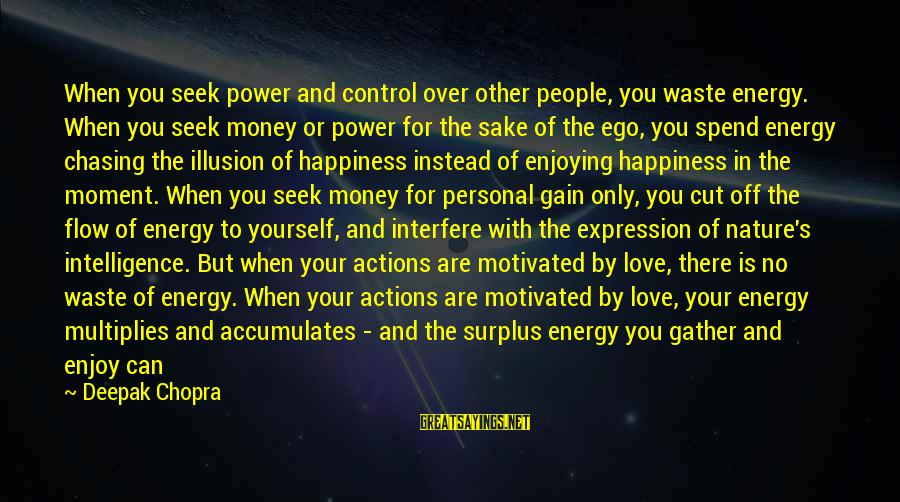 Illusion Of Control Sayings By Deepak Chopra: When you seek power and control over other people, you waste energy. When you seek