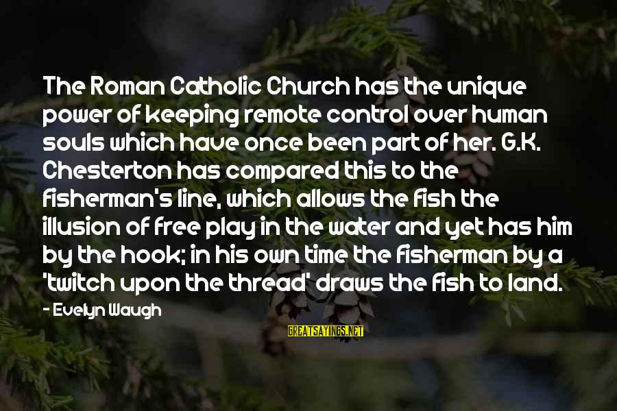 Illusion Of Control Sayings By Evelyn Waugh: The Roman Catholic Church has the unique power of keeping remote control over human souls