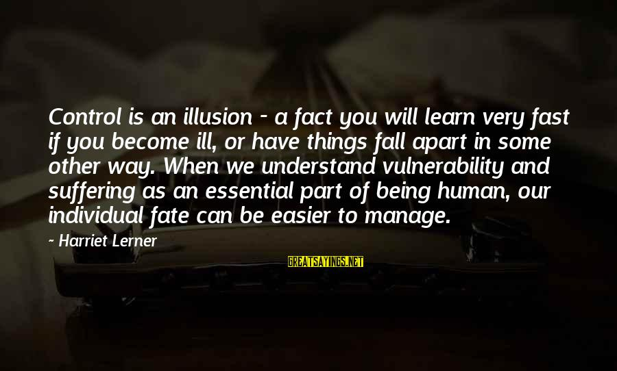 Illusion Of Control Sayings By Harriet Lerner: Control is an illusion - a fact you will learn very fast if you become