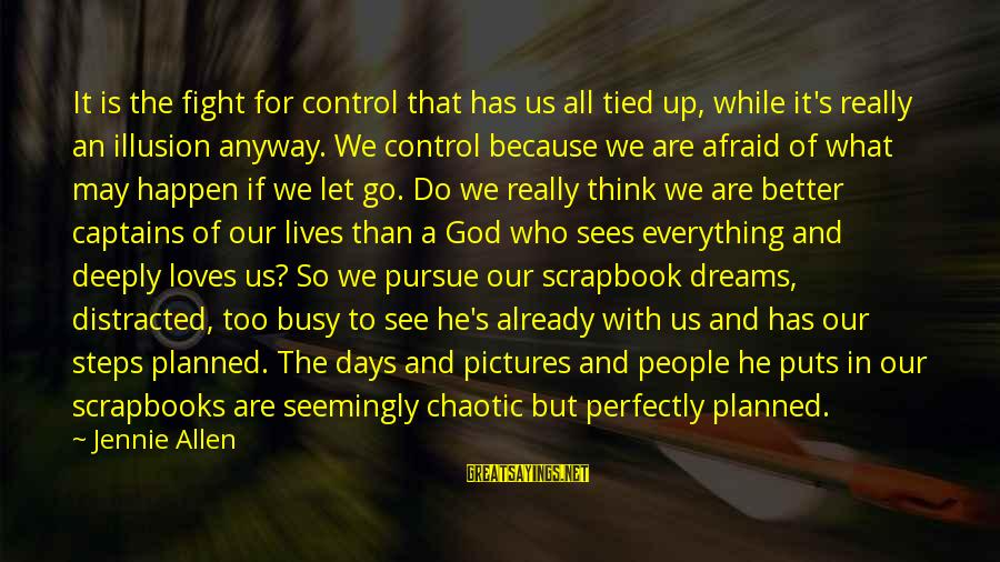 Illusion Of Control Sayings By Jennie Allen: It is the fight for control that has us all tied up, while it's really