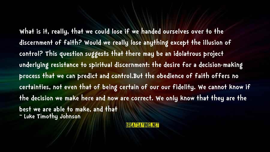 Illusion Of Control Sayings By Luke Timothy Johnson: What is it, really, that we could lose if we handed ourselves over to the