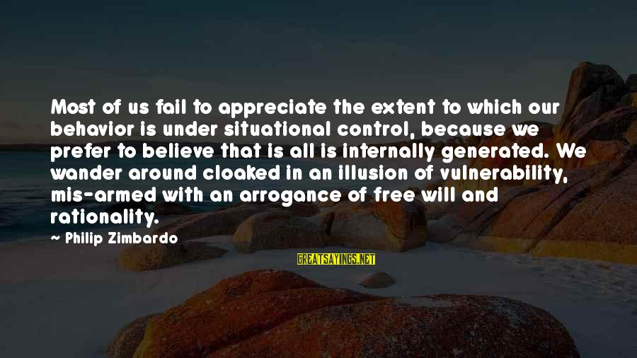 Illusion Of Control Sayings By Philip Zimbardo: Most of us fail to appreciate the extent to which our behavior is under situational