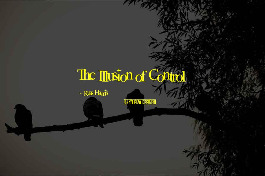 Illusion Of Control Sayings By Russ Harris: The Illusion of Control