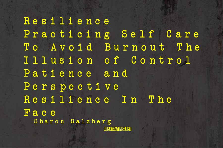 Illusion Of Control Sayings By Sharon Salzberg: Resilience Practicing Self-Care To Avoid Burnout The Illusion of Control Patience and Perspective Resilience In