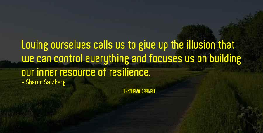 Illusion Of Control Sayings By Sharon Salzberg: Loving ourselves calls us to give up the illusion that we can control everything and