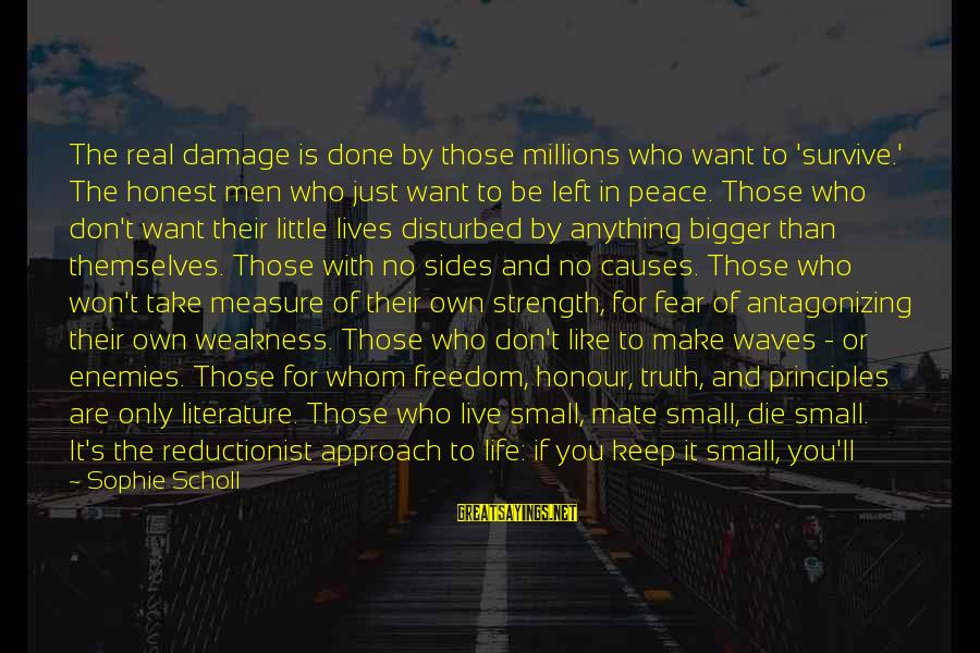 Illusion Of Control Sayings By Sophie Scholl: The real damage is done by those millions who want to 'survive.' The honest men