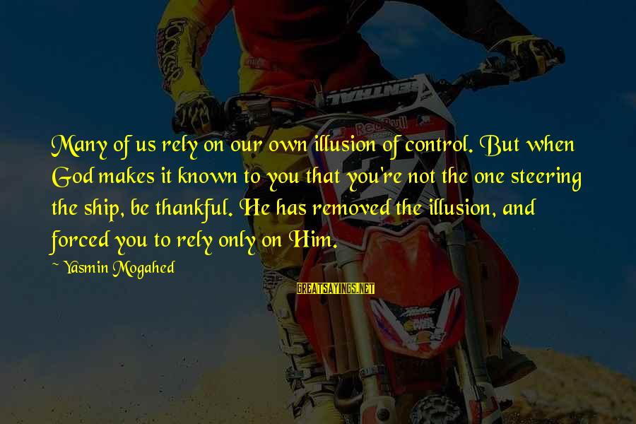 Illusion Of Control Sayings By Yasmin Mogahed: Many of us rely on our own illusion of control. But when God makes it