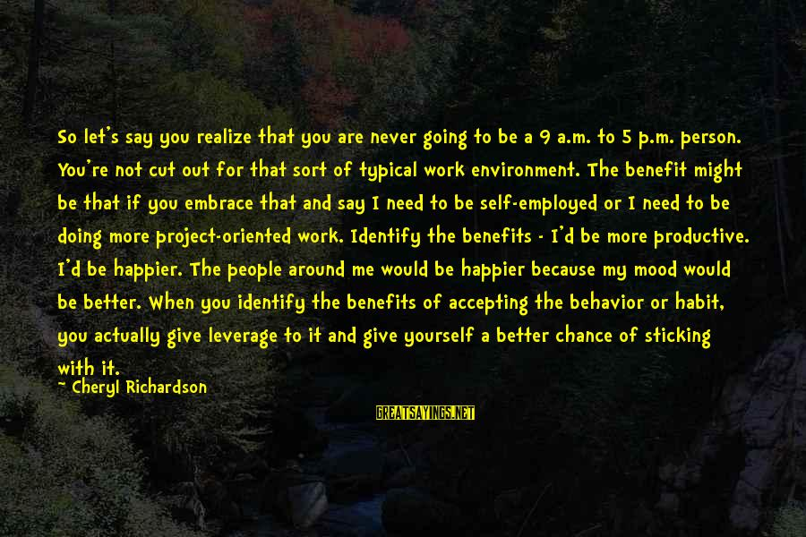 I'm A Better Me Because Of You Sayings By Cheryl Richardson: So let's say you realize that you are never going to be a 9 a.m.