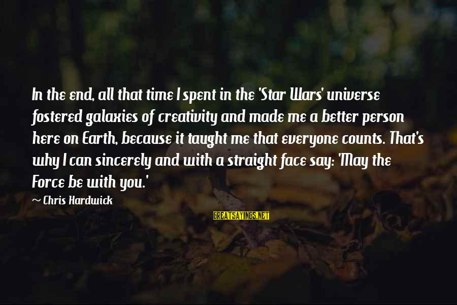 I'm A Better Me Because Of You Sayings By Chris Hardwick: In the end, all that time I spent in the 'Star Wars' universe fostered galaxies