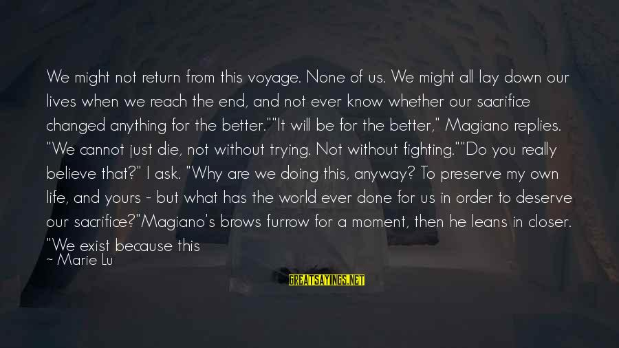 I'm A Better Me Because Of You Sayings By Marie Lu: We might not return from this voyage. None of us. We might all lay down