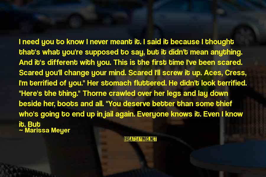 I'm A Better Me Because Of You Sayings By Marissa Meyer: I need you to know I never meant it. I said it because I thought