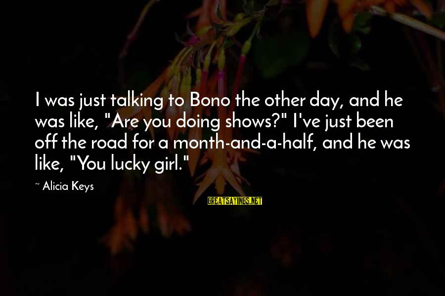 """I'm A Lucky Girl Sayings By Alicia Keys: I was just talking to Bono the other day, and he was like, """"Are you"""