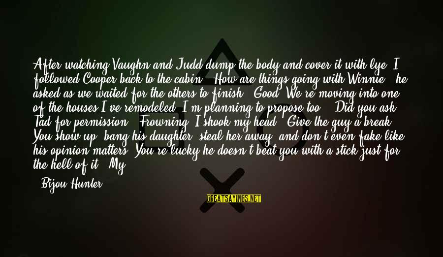 I'm A Lucky Girl Sayings By Bijou Hunter: After watching Vaughn and Judd dump the body and cover it with lye, I followed