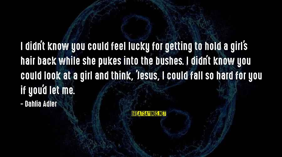 I'm A Lucky Girl Sayings By Dahlia Adler: I didn't know you could feel lucky for getting to hold a girl's hair back